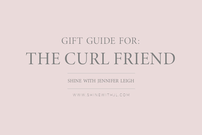 gift guide for the curl friend under $25 shine with jennifer leigh